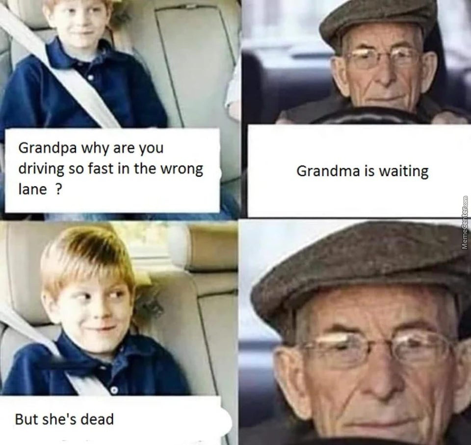 Grandpa Why Are You Driving So Fast?