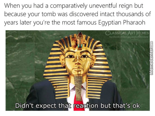 Guess I'm The Most Popular Pharaoh Now