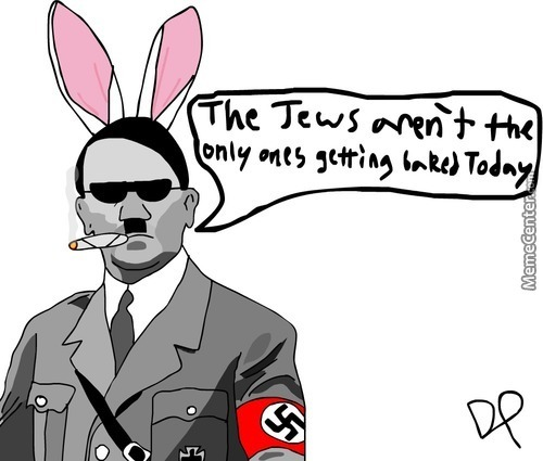 Happy Easter/national Weed Day/hitler's Birthday!