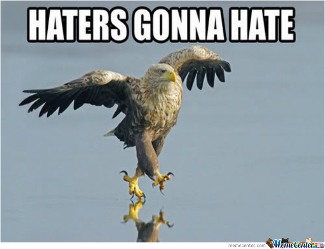Haters Gonna Hate...fuck Yeah