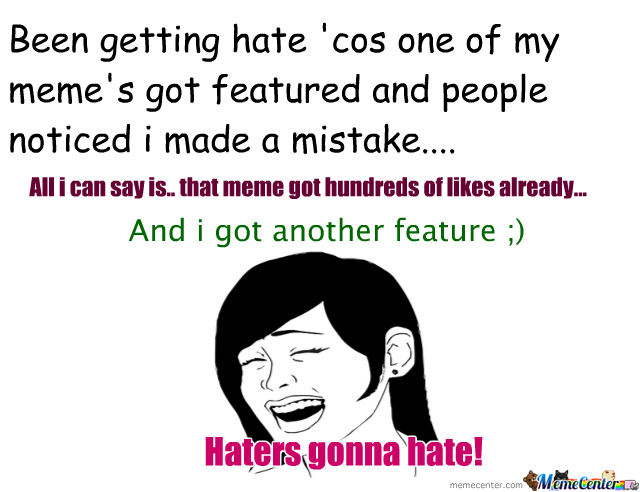 Haters Gonna Hatteee!!! ;)