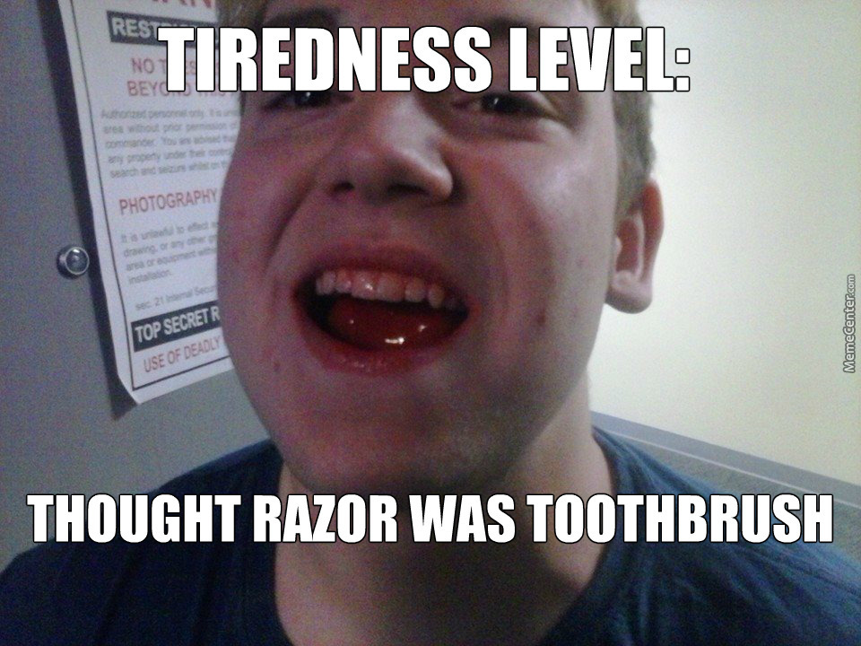 have you ever been so tired_o_2896879 have you ever been so tired by zangothehunter meme center