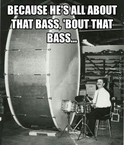 He's All About The Bass