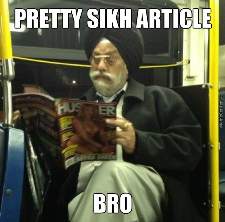 He Doesn't Seem To Be Sikh Of Those Things..