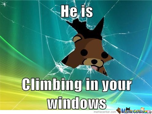 He Is Climbing In Your Windows.
