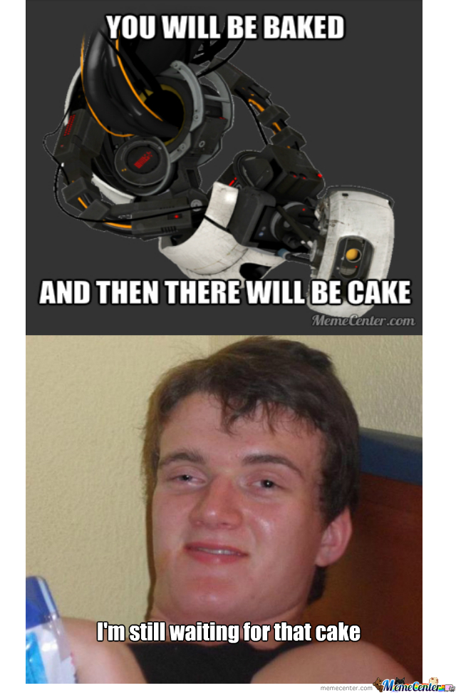 He Meets The First Requirement Glados Give Him The Cake Already By