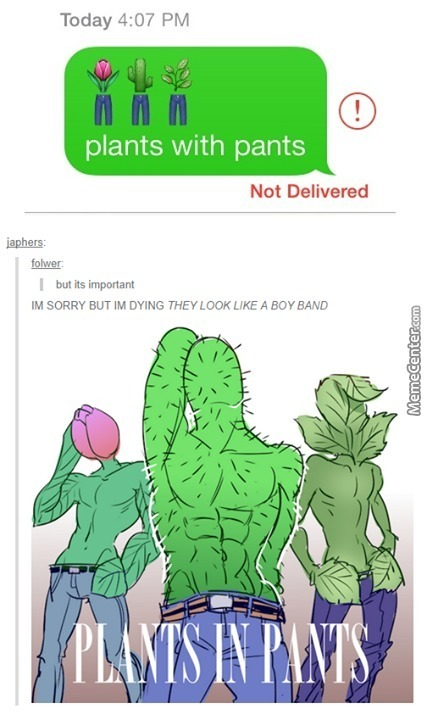 Hell Yeah.. Plants With Pants Look Like One Direction