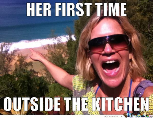 her first time outside the kitchen_o_978926 kitchen woman memes best collection of funny kitchen woman pictures,Memes Women