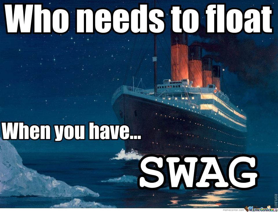 Hey Guise, Swag Can Keep You From Drowning... Its All In One.