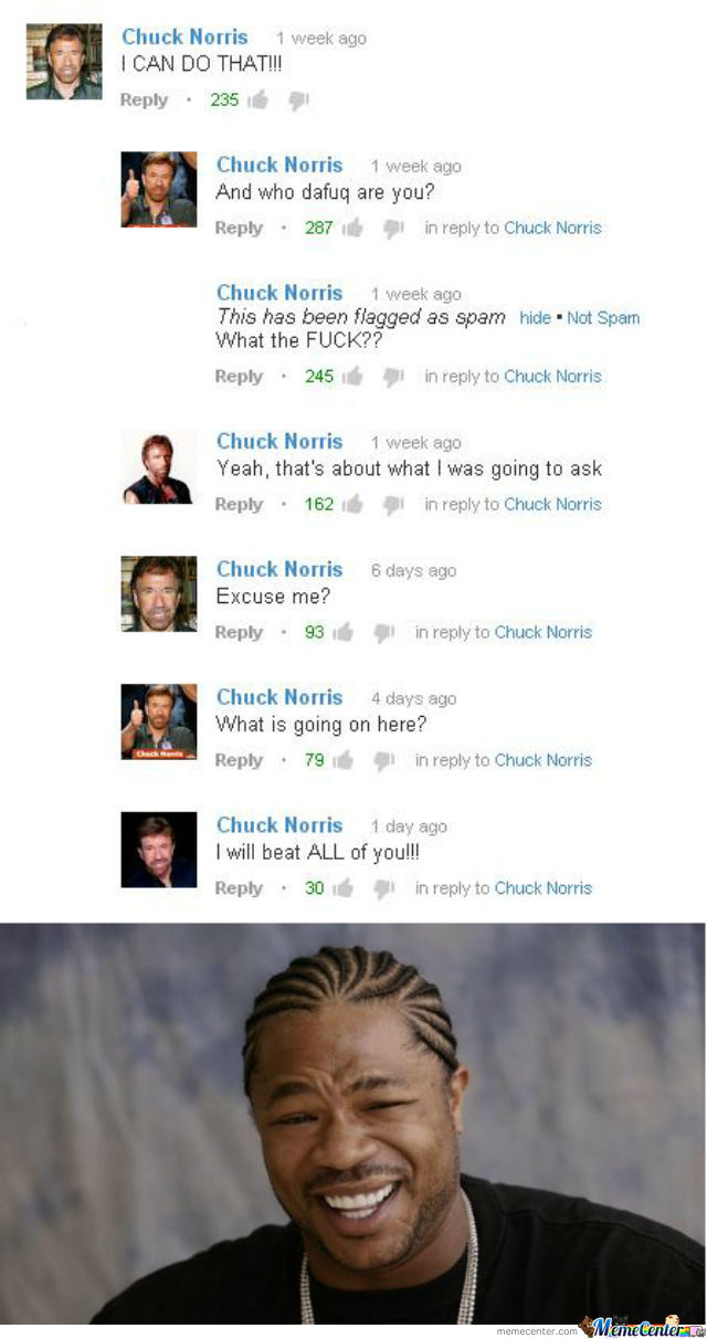 Hey, I'm Chuck Norris, Because My Name Says So. Shut The Fuck Up