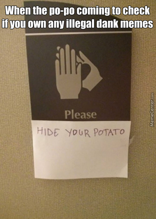 Hide Your Dank Potatoes Because The Cops Want Them