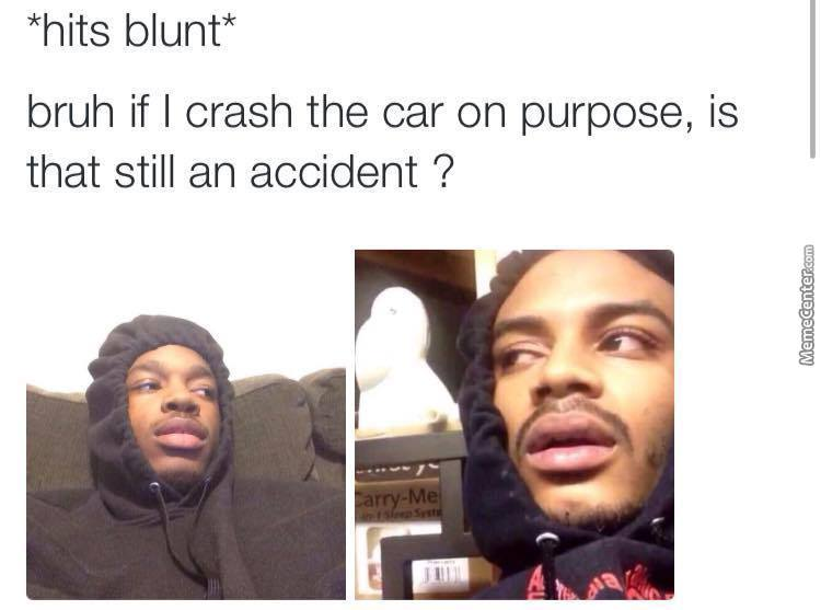 *hits Blunt* Bruh If I Crash Into A Nutella Truck Does It Still Cause A Traffic Jam?