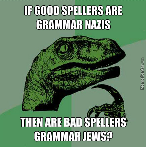 Hmm, What To Call The People I Persecute As A Sworn Grammar Nazi Under The Third Reich...
