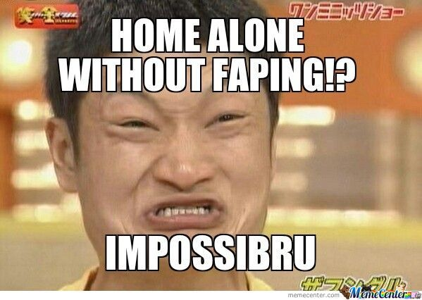 Home Alone Without Faping?