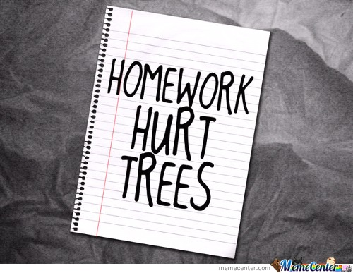 Homework Hurt Trees