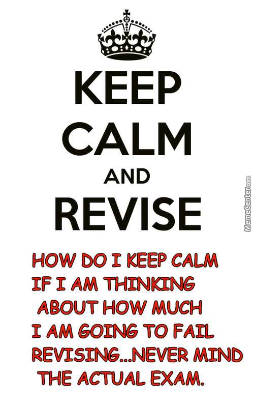 How Do I Revise...if I Am Trying To Keep Calm At The Same Time?