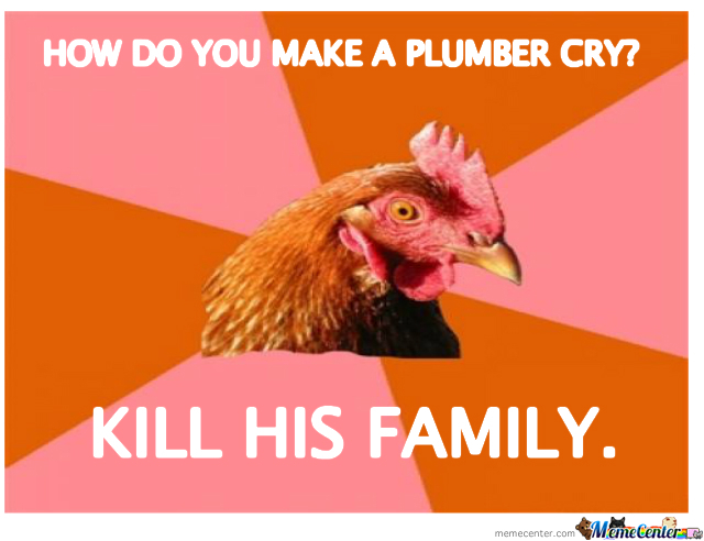 How Do You Make A Plumber Cry?