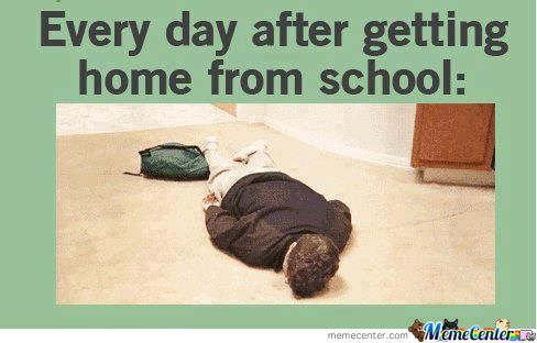 how i feel after getting home from school_o_775534 how i feel after getting home from school by rattlecage meme center,Get Home Meme