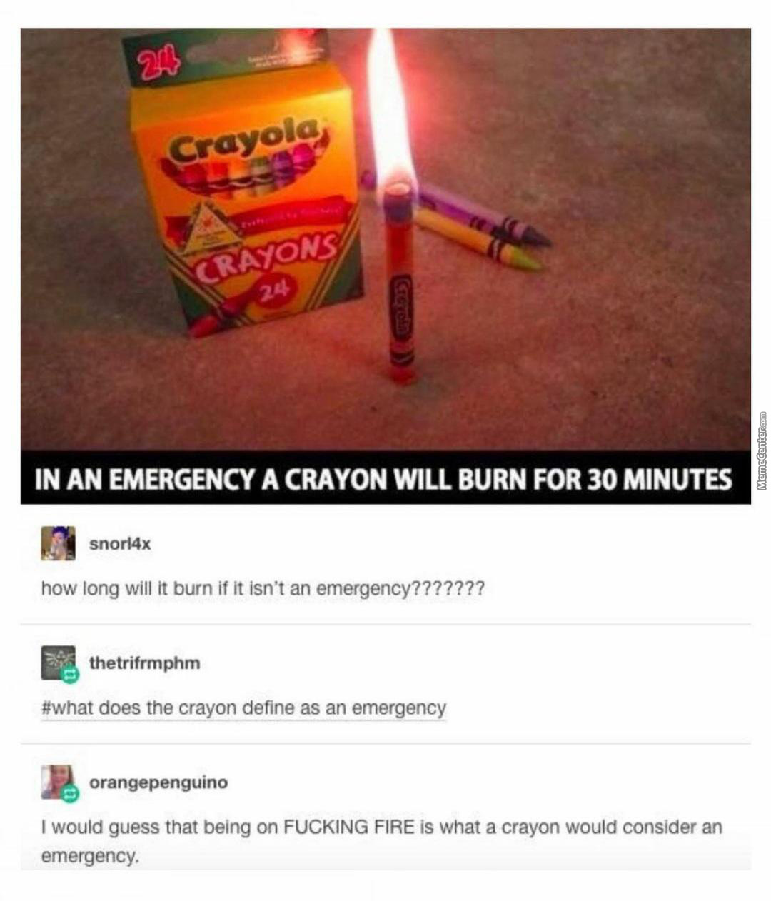 How Tf We Need Crayons In A Fire