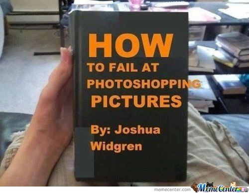 How To Fail At Photoshopping Pictures