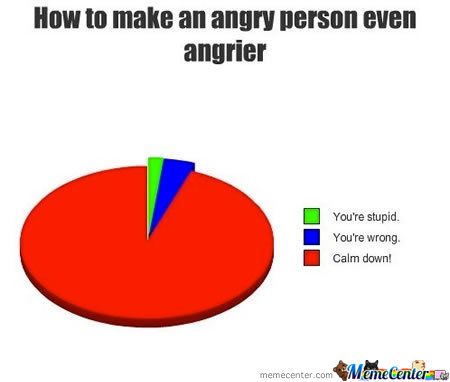 How To Make An Angry Person Even Angrier...