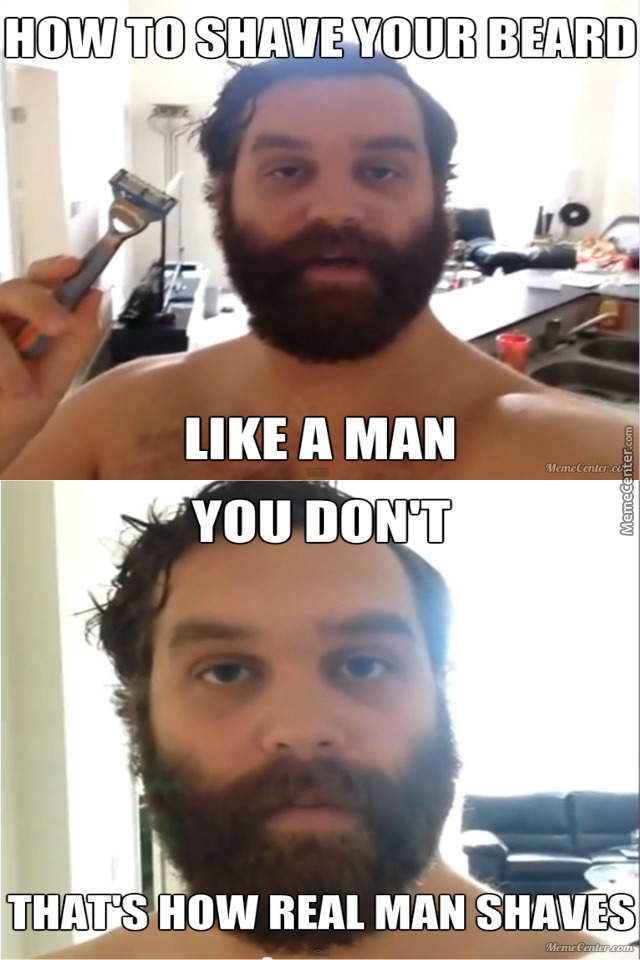How To Shave Your Beard Like A Man By Gospo93 Meme Center