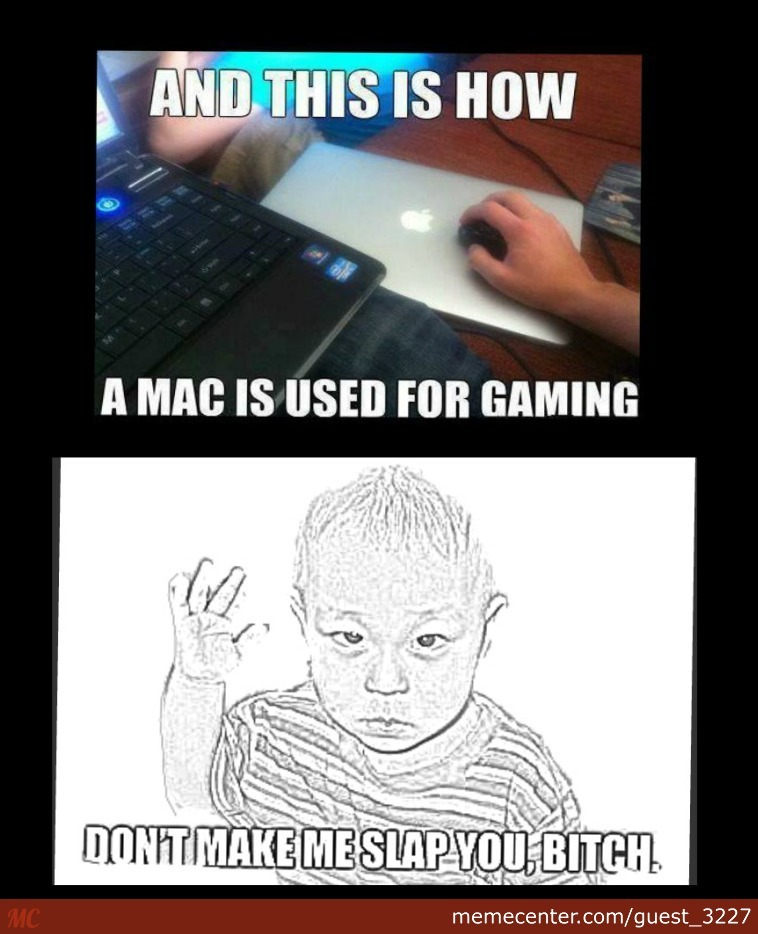 how to use mac for gaming_o_2558191 how to use mac for gaming by guest_3227 meme center