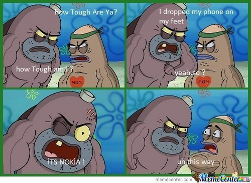 How Tough Are Ya? Nokia Edition