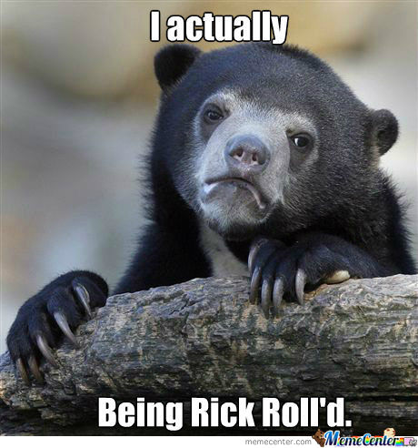 I Actually Like Being Rick Rolled