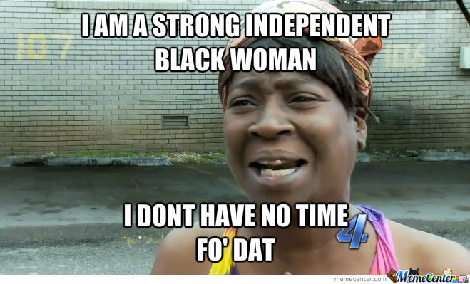 I Am A Strong Independent Black Woman By 22472 Meme Center