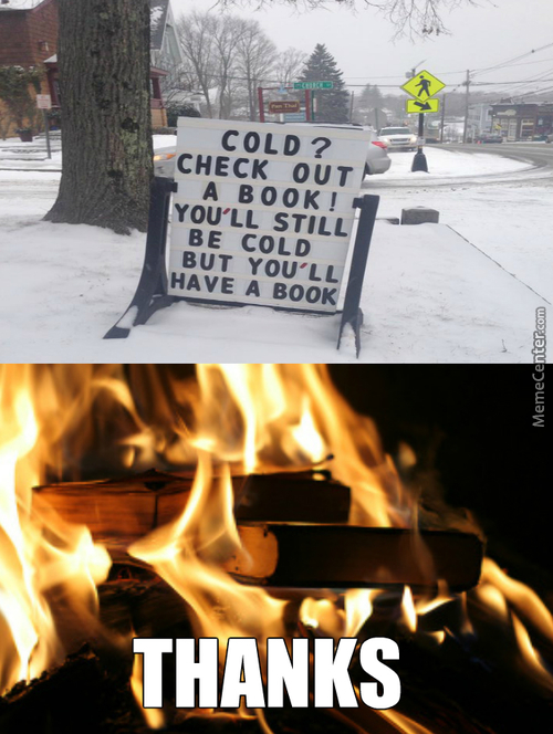 I'd Probably Do That Not Because Im Cold Because Pyromaniac