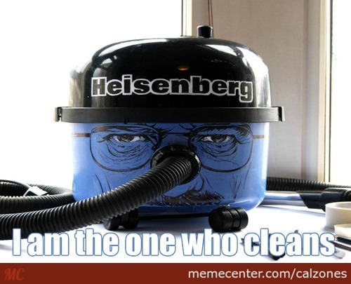 I'm Not In The Meth Business. I'm In The Hoover Business.