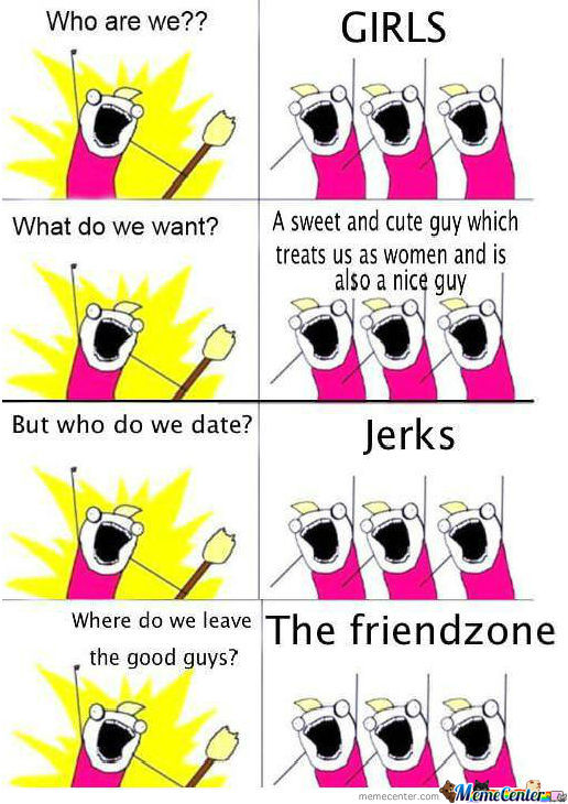 I've Been Sadly Friendzoned : What The Fuck Girls