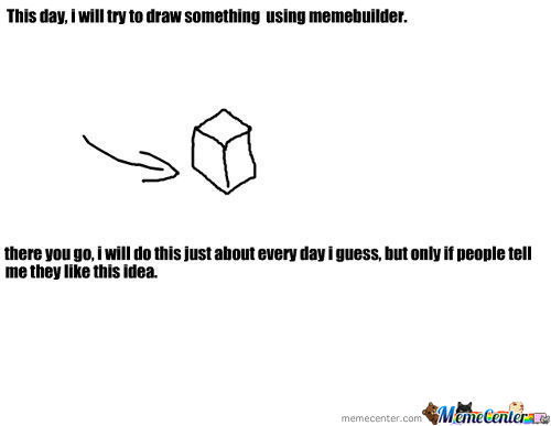 I Attempt To Use Memebuilder To Draw #1