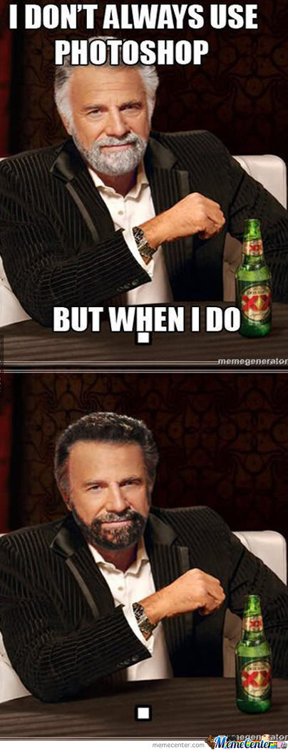 I Don't Always Use Photoshop