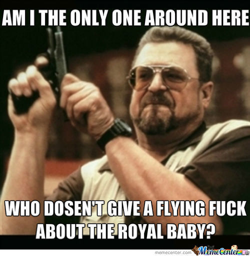I Don't Give A Flying F-Ck About The Royal Baby