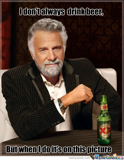I Don't Always Drink Beer