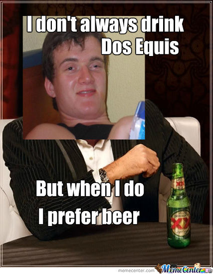 i dont always drink dos equis_o_1117932 i don't always drink dos equis by recyclebin meme center