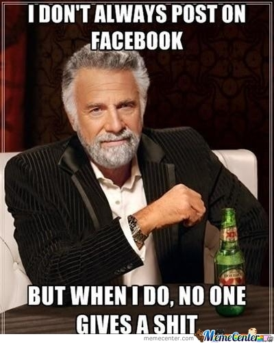I Don't Always Post On Facebook...