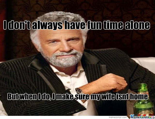 I Dont Always....