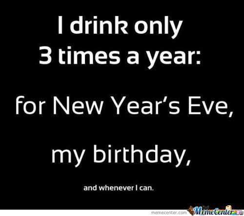 I Drink Only 3 Times A Year