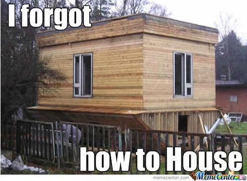 I Forgot How To House