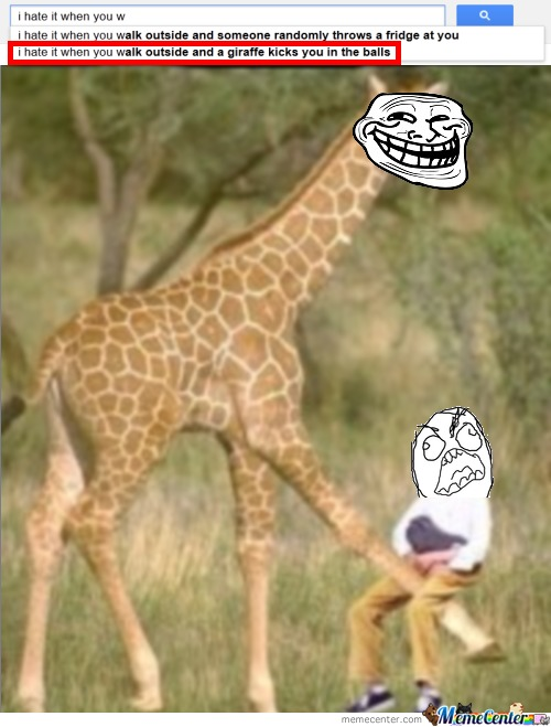 I Hate When You Walk Outside And A Giraffe Kicks You In The Balls