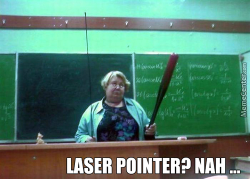 I Have Something Better Than Laser Pointer ...