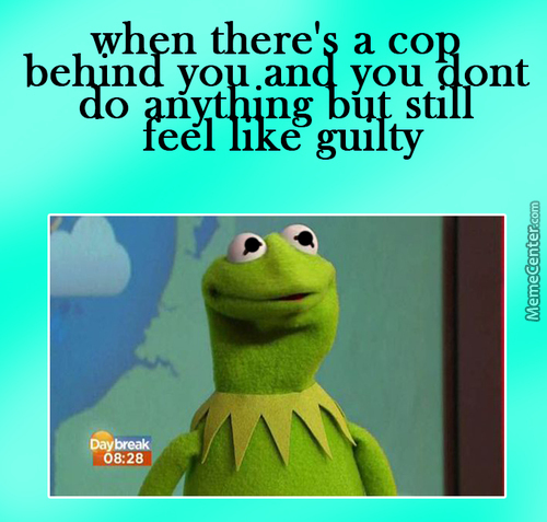 I Really Have Something About Cops They Allways Around Me