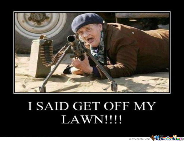 I Said Get Off My Lawn! by forfieda29 - Meme Center
