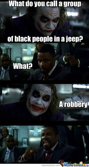 I Swear Joker Made That Joke Up, Not Me, Im Not Racist