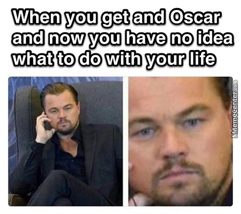 I Used To Sat That If Leo Gets And Oscar He Will Have No Motivation To Act Except Moneys