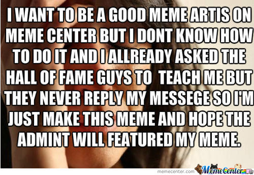 I Want To Be A Good Meme Artis But..