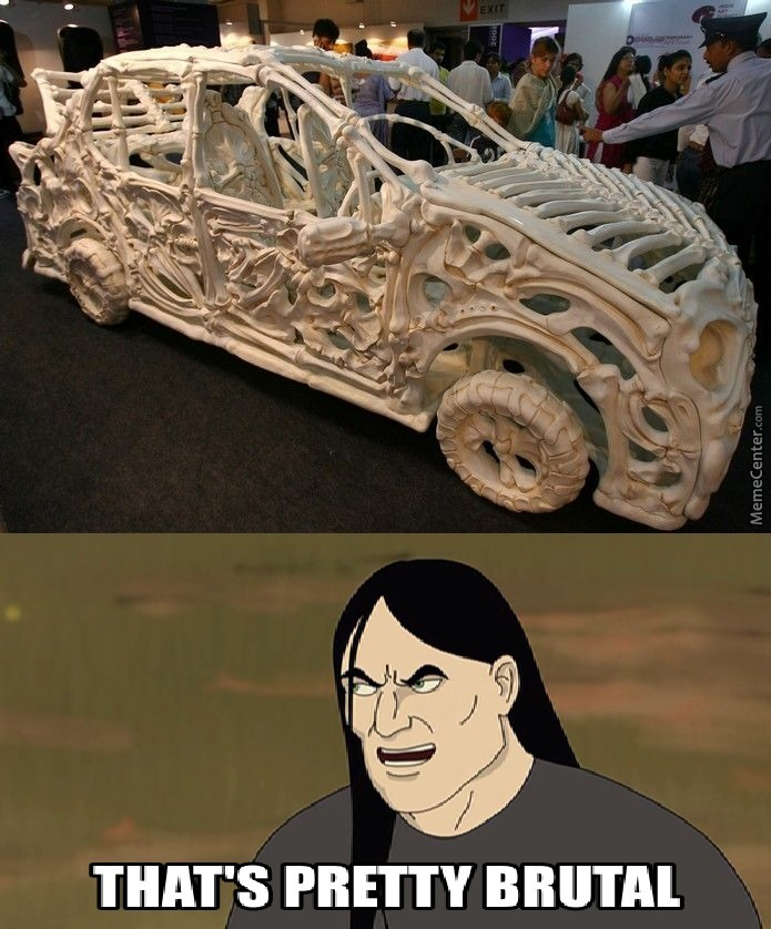 I Would Make A Car Like This From The Bones Of My Enemies And Use Their Bones To Make Another One